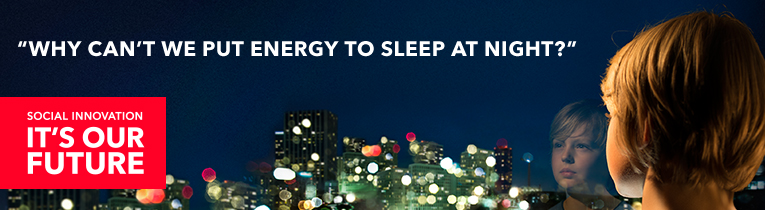 SOCIAL INNOVATION, IT´S OUR FUTURE. WHY CAN´T WE PUT ENERGY TO SLEEP AT NIGHT?