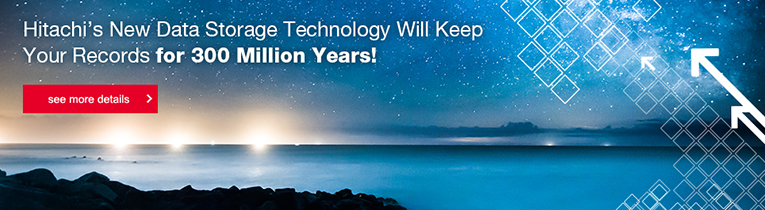 Hitachi´s New Data Storage Technology Will Keep Your Records for 300 Million Years!